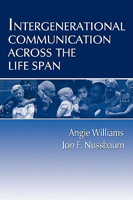 Intergenerational Communication Across the Lifespan By Williams, Angie/ Nussbaum, Jon F.